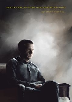 Sad Watson. Sherlock for me, don't be dead? Would you do that for me?