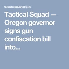Tactical Squad — Oregon governor signs gun confiscation bill into. Donald Trump News, Squad, Oregon, Guns, Weapons Guns, Weapons, Pistols, Revolvers, Classroom