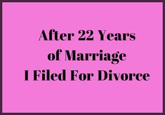 Read one woman's story of Betrayal. . . After 22 Years Of Marriage, I Filed For Divorce