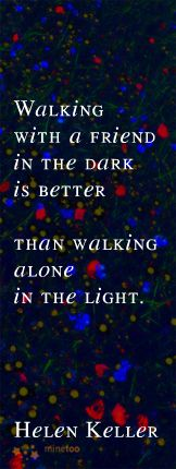 Thank you, to all of my friends who will walk in the dark with me...