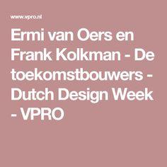 Ermi van Oers en Frank Kolkman - De toekomstbouwers - Dutch Design Week - VPRO