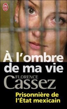 Découvrez A l'ombre de ma vie : Prisonnière de l'Etat Mexicain , de Florence Cassez sur Booknode, la communauté du livre