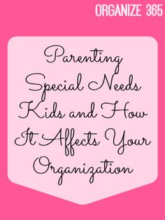Parenting Special Needs Kids and How It Affects Your Organization | Organize 365