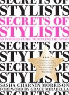 Secrets of Stylists An Insider's Guide to Styling the Stars ($24.95)