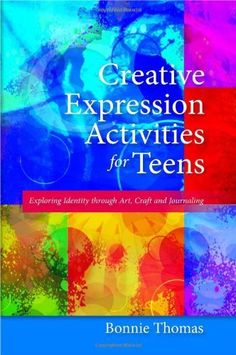 Creative Expression Activities for Teens: Exploring Identity through Art, Craft and Journaling:Amazon:Books