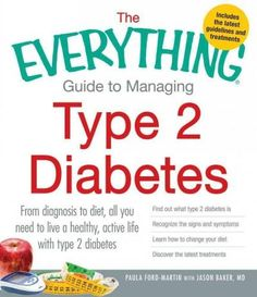The Everything Guide to Managing Type 2 Diabetes: From Diagnosis to Diet, All You Need to Live a Healthy, Active ...