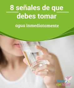 8 señales de que debes tomar #agua inmediatamente  Aunque no lo relacionemos, muchas veces, cuando tenemos #hambre, lo que nuestro #cuerpo nos está pidiendo realmente es agua y alimentos ricos en líquidos porque está #deshidratado #Curiosidades