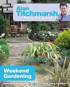 Alan Titchmarsh How to Garden: Weekend Gardening: Amazon.co.uk: Alan Titchmarsh: Books