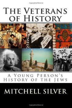 The Veterans of History: A Young Person's History of the Jews by Mitchell Silver ___________>>>> Available at: http://www.amazon.com/Veterans-History-Young-Persons-Jews/dp/061595734X/ref=sr_1_1?ie=UTF8&qid=1422940473&sr=8-1&keywords=veterans+of+history