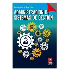Administración de sistemas de gestión    – Carlos Alberto Díaz Ruiz – Lemoine Editores www.librosyeditores.com Editores y distribuidores.