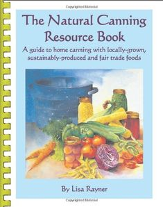 The Natural Canning Resource Book A guide to home canning with locally grown sustainablyproduced * ** AMAZON BEST BUY **