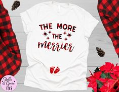 Christmas Pregnancy Announcement Shirt, The More The Merrier Shirt, Funny Xmas Baby Reveal, Pregnant Top, Winter Pregnancy Shirt Family Shirts, Mom Shirts, Cute Shirts, Mommy And Me Shirt, Mommy And Me Outfits, Pregnancy Announcement Shirt, Pregnancy Shirts, Winter Pregnancy, Cheap Vinyl