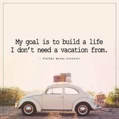 My goal is to build a life - http://themindsjournal.com/my-goal-is-to-build-a-life/