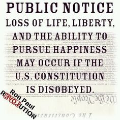 Public Notice: Loss of life, liberty, and the ability to pursue happiness may occur it the US Constitution is disobeyed. #Truth