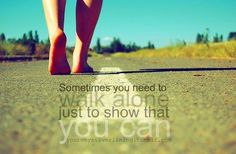 Sometimes You Need To Walk Alone Pictures, Photos, and Images for Facebook, Tumblr, Pinterest, and Twitter