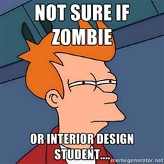 Not Sure If Zombie Or Interior Design Student XD