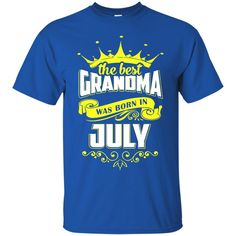 Grandma T-shirts The Best Grandma Was Born In July Hoodies Sweatshirts