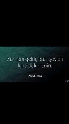 Zamanı geldi, bazı şeyleri şeyleri kırıp dökmenin. Ahmet Erhan