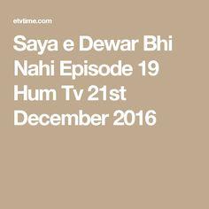 Saya e Dewar Bhi Nahi Episode 19 Hum Tv 21st December 2016