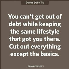 Digging Yourself Out of Debt: A Strategy Dave Ramsey Wisdom: You can't get out of debt while keeping the same lifestyle that got you there. Cut out everything except the basics. Financial Peace, Financial Tips, Financial Planning, Financial Quotes, Financial Literacy, Retirement Planning, Money Makeover, Do It Yourself Furniture, Budget Planer