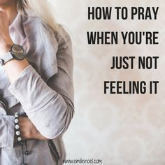 How to Pray When You're Just Not Feeling It