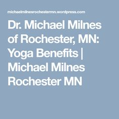 Dr. Michael Milnes of Rochester, MN: Yoga Benefits | Michael Milnes Rochester MN