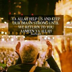 Ya ALLAH help us and keep our Imaan strong until we return to you Aameen Ya ALLAH