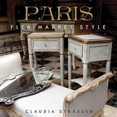 "Read ""Paris Flea Market Style"" by Claudia Strasser available from Rakuten Kobo. Shop and dream Paris style. If you love French interior design and bargain hunting, Paris is the place where your shoppi."