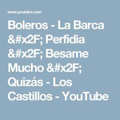 Boleros - La Barca / Perfidia / Besame Mucho / Quizás - Los Castillos - YouTube