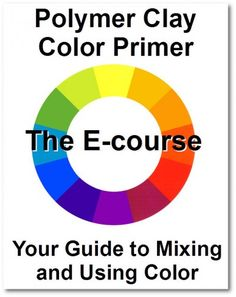 Polymer clay color primer your guide to mixing and using color by