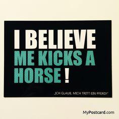 """Lustige Karte im denglisch Stil. """"I believe me kicks a horse!""""  - auch in der kostenlosen MyPostcard App verfügbar -  #mypostcard #denglisch #grußkarte"""