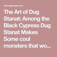 The Art of Dug Stanat: Among the Black Cypress  Dug Stanat Makes Some cool monsters that would make great stalk around costumes!
