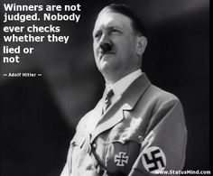 Quote by Hitler (I could almost believe Trump had said it. Actually one newspaper went around and read Hitler quotes to people and they did think it was Trump who'd said it and thought they were great.)