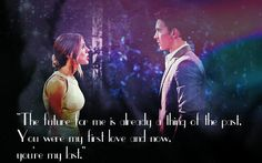 """The future for me is already a thing of the past. You were my first love, and now you are my last"" ~ Chad & Abby<3"