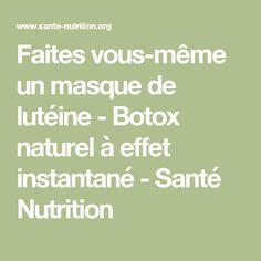 Faites vous-même un masque de lutéine - Botox naturel à effet instantané - Santé Nutrition