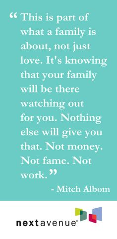 13 Heartwarming Quotes About Family http://www.nextavenue.org/article/2014-04/13-heartwarming-quotes-about-family
