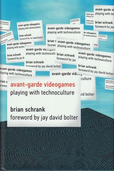 Neural [Archive] Avant-garde Videogames: Playing with Technoculture Brian Schrank The MIT Press http://archive.neural.it/init/default/show/2408