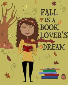Fall is a book lover's dream. Curl up with a book all day, that's my dream. And coffee. And a comforter.