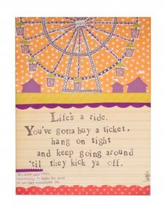 "Curly Girl Designs ""Life's a ride.  You've gotta buy a ticket, hang on tight and keep going around 'til they kick ya off."" #ferriswheel #TAKEARIDE www.shopbluehorse.com"