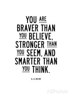 """You are braver than you believe, stronger than you seem, and smarter than you think"" -AA Milne, from Winnie the Pooh Motivacional Quotes, Life Quotes Love, Lady Quotes, Boss Quotes, Best Woman Quotes, Quotes To Your Crush, Life Philosophy Quotes, Self Love Quotes Woman, Tagalog Quotes"