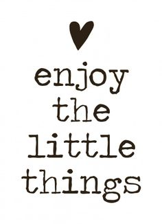 Enjoy the little things ♡