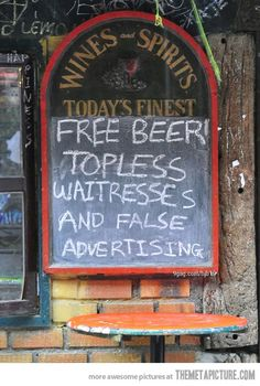 Free beer, topless waitresses and false advertising! love it!