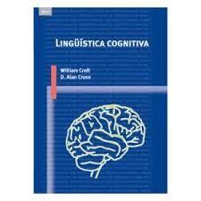 Lingüística cognitiva / William Croft y D. Alan Cruse http://fama.us.es/record=b2029839~S5*spi