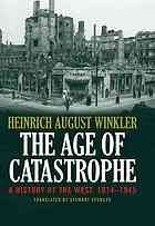 "The Age of Catastrophe : a History of the West, 1914-1945 by Heinrich August Winkler.   ""Characterized by global war, political revolution and national crises, the period between 1914 and 1945 was one of the most horrifying eras in the history of the West. A noted scholar of modern German history, Heinrich August Winkler examines how and why Germany so radically broke with the normative project of the West and unleashed devastation across the world."""