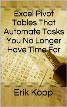 Excel Pivot Tables That Automate Tasks You No Longer Have Time For (How To Get The Most Done In The Least Time Book 3) by Erik Kopp http://smile.amazon.com/dp/B00DI7SQYY/ref=cm_sw_r_pi_dp_-ZxOwb1891FGW - A Survival Guide To Staying In Control Of Your Work