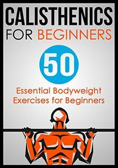 Calisthenics for Beginners: 50 Essential Bodyweight Exercises for Beginners (Calisthenics,Calisthenics for Beginners,Bodyweight Exercises,Calisthenics Routines,Calisthenics Workout,Calisthenics Book) >>> FIND OUT @ http://www.easy-breakfast.com/books/11192/?313