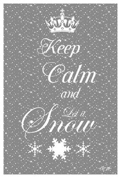 KEEP CALM AND LET IT SNOW (double click to see snow) - created by eleni