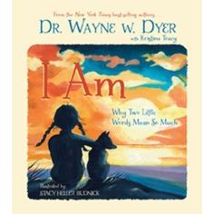 I Am: Why Two Little Words Mean So Much: newest Dr. Wayne Dyer children's book!