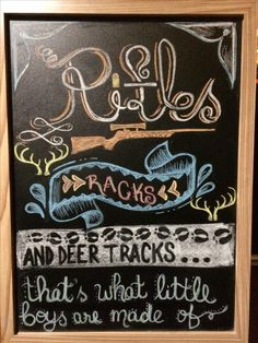 "Handmade chalk art for a woodland themed baby shower.   ""Rifles, racks, and deer tracks...that's what little boys are made of."""