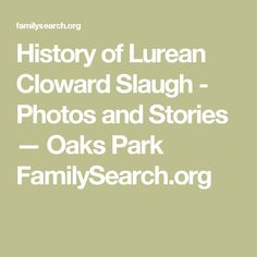 History of Lurean Cloward Slaugh - Photos and Stories — Oaks Park FamilySearch.org
